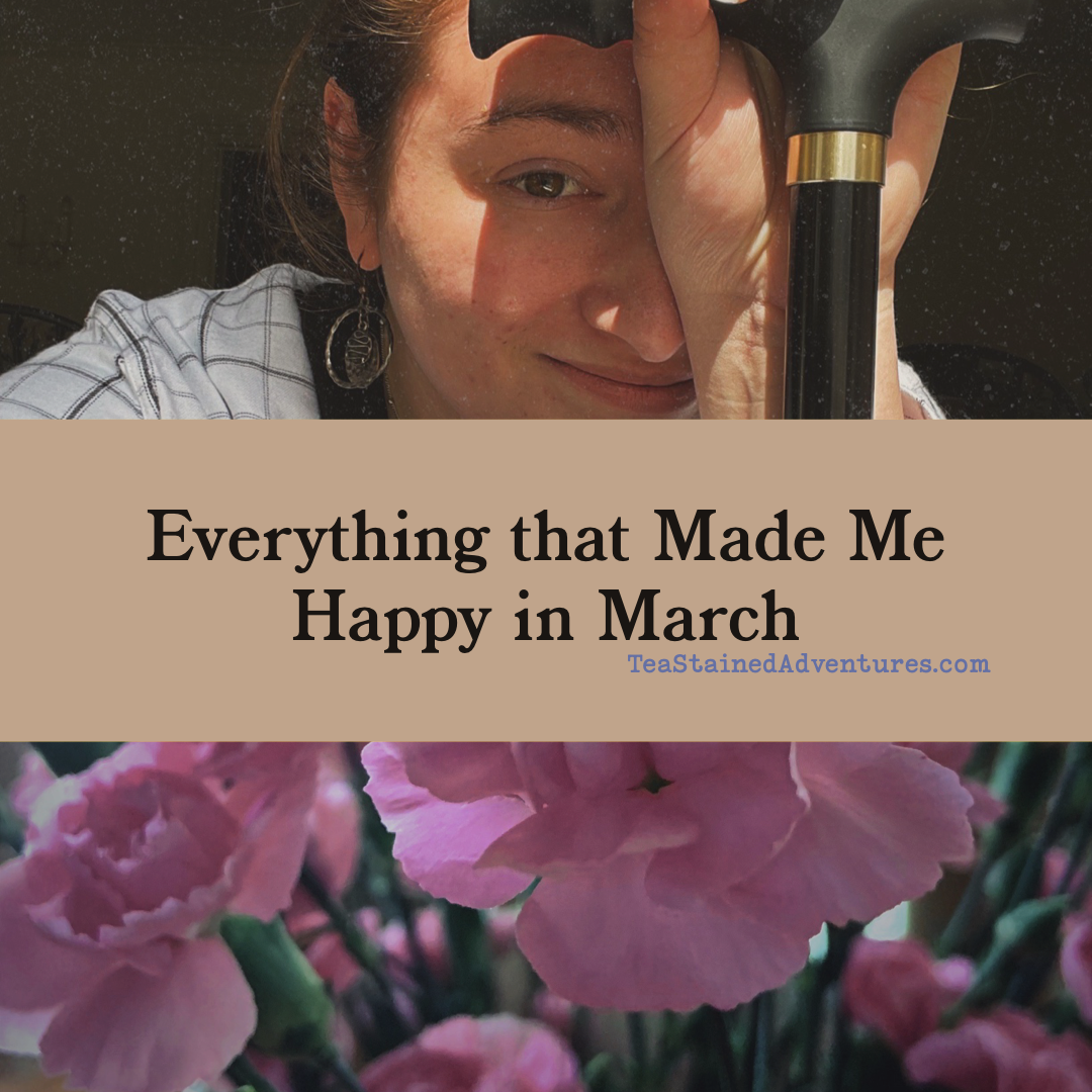 Everything That Made me Happy in March